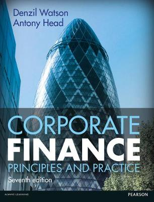 Corporate Finance: Principles and Practice - Watson, Denzil, and Head, Antony