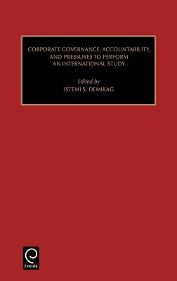 Corporate Governance, Accountability, and Pressures to Perform: An International Study - Demirag, Istemi (Editor), and Epstein, Marc J (Editor)