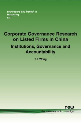 Corporate Governance Research on Listed Firms in China: Institutions, Governance and Accountability - Wong, T. J.