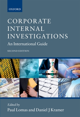 Corporate Internal Investigations: An International Guide - Lomas, Paul (Editor), and Kramer, Daniel (Editor)
