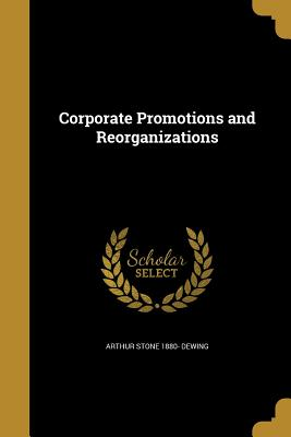 Corporate Promotions and Reorganizations - Dewing, Arthur Stone 1880-