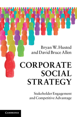 Corporate Social Strategy: Stakeholder Engagement and Competitive Advantage - Husted, Bryan W