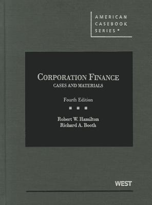 Corporation Finance: Cases and Materials - Hamilton, Robert W, and Booth, Richard A