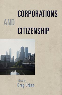 Corporations and Citizenship - Urban, Greg (Editor)