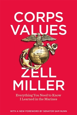 Corps Values: Everything You Need to Know I Learned in the Marines - Miller, Zell, and Miller, Bryan (Epilogue by), and Nunn, Sam (Foreword by)