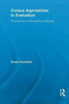 Corpus Approaches to Evaluation: Phraseology and Evaluative Language - Hunston, Susan