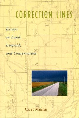 Correction Lines: Essays on Land, Leopold, and Conservation - Meine, Curt, PhD