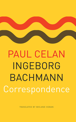 Correspondence - Celan, Paul, and Bachmann, Ingeborg, and Hoban, Wieland (Translated by)