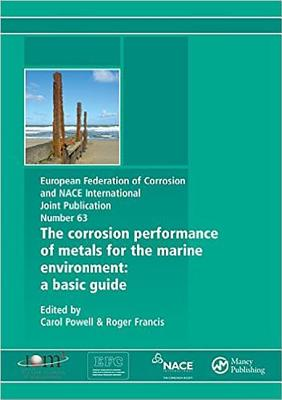 Corrosion Performance of Metals for the Marine Environment EFC 63: A Basic Guide - Francis, Roger (Editor), and Powell, Carol (Editor)