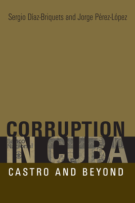 Corruption in Cuba: Castro and Beyond - Diaz-Briquets, Sergio