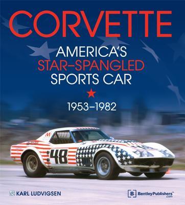 Corvette - America's Star-Spangled Sports Car 1953-1982 - Ludvigsen, Karl E