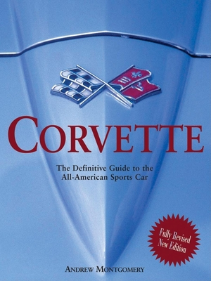 Corvette: The Definitive Guide to the All-American Sports Car - Montgomery, Andrew