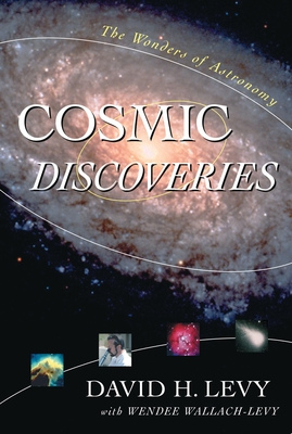 Cosmic Discoveries: The Wonders of Astronomy - Levy, David H, and Wallach Levy, Wendee