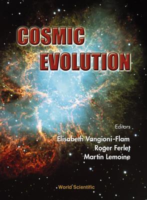 Cosmic Evolution - Ferlet, Roger (Editor), and Lemoine, Martin (Editor), and Vangioni-Flam, Elisabeth (Editor)