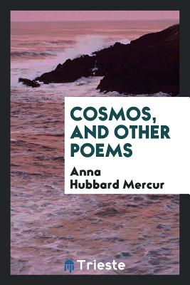 Cosmos, and Other Poems - Mercur, Anna Hubbard