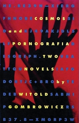 Cosmos and Pornografia: Two Novels - Gombrowicz, Witold, and Gombrowicz, and Mosbacher, Eric (Translated by)