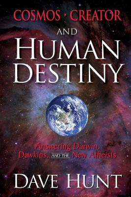 Cosmos, Creator, and Human Destiny: Answering Darwin, Dawkins, and the New Atheists - Hunt, Dave
