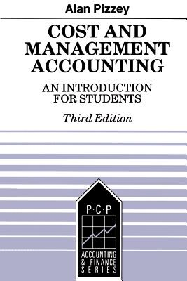 Cost and Management Accounting: An Introduction for Students - Pizzey, Alan V, Mr.