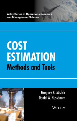 Cost Estimation: Methods and Tools - Mislick, Gregory K, and Nussbaum, Daniel A