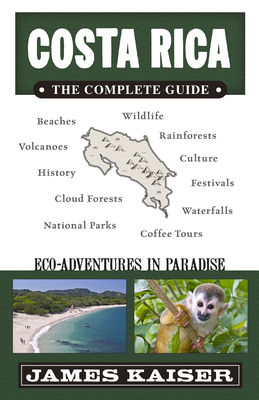 Costa Rica: The Complete Guide: Ecotourism in Costa Rica - Kaiser, James
