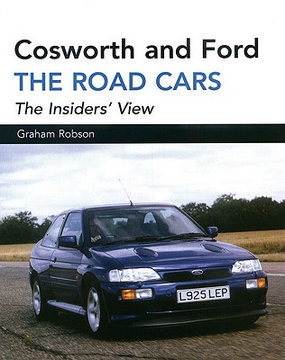 Cosworth and Ford: The Road Cars - Robson, Graham