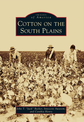 Cotton on the South Plains - Becker, John T, and Awasom, Innocent, and Henry, Cynthia
