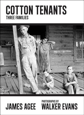 Cotton Tenants: Three Families - Agee, James