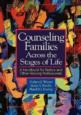 Counseling Families Across the Stages of Life: A Handbook for Pastors and Other Helping Professionals - Weaver, Andrew J, and Koenig Harold G, and Revilla, Linda A