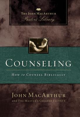 Counseling: The John MacArthur Pastor's Library - MacArthur, John F, and Mack, Wayne A, and Master's College Faculty