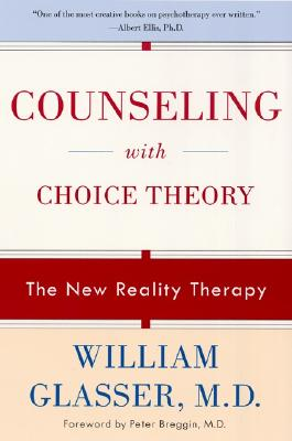 Counseling with Choice Theory: The New Reality Therapy - Glasser, William