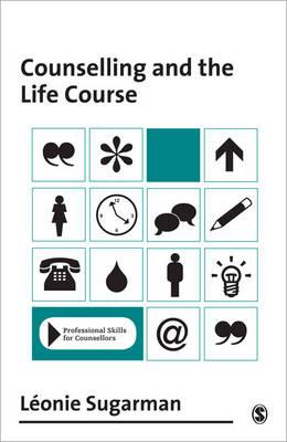 Counselling and the Life Course - Sugarman, Leonie, Dr.