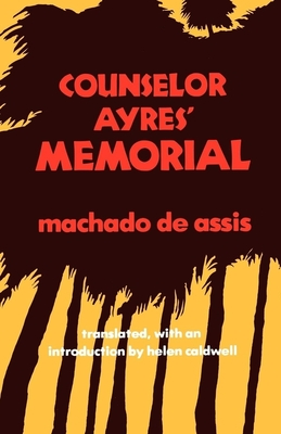 Counselor Ayres' Memorial - Machado De Assis, Joaquim M, and Caldwell, Helen, Ms. (Introduction by)