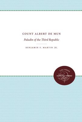 Count Albert de Mun: Paladin of the Third Republic - Martin, Benjamin F