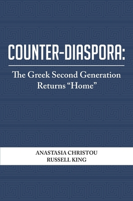 "Counter-Diaspora: The Greek Second Generation Returns ""Home"" - Christou, Anastasia, and King, Russell"