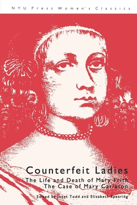 Counterfeit Ladies: The Life and Death of Mary Frith the Case of Mary Carleton - Todd, Janet (Editor), and Spearing, Elizabeth (Editor)