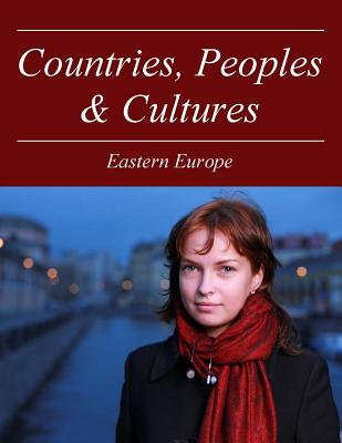 Countries, Peoples and Cultures: Eastern Europe: Print Purchase Includes Free Online Access - Salem Press (Editor)