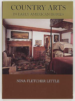 Country Arts in Early American Homes - Little, Nina Fletcher, and Garrett, Wendell