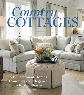 Country Cottages: Relaxed Elegance to Rustic Charm - Cooper, Cindy (Editor)
