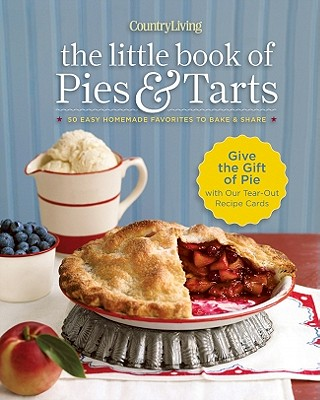 Country Living the Little Book of Pies & Tarts: 50 Easy Homemade Favorites to Bake & Share - Country Living (Editor)