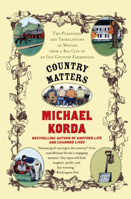 Country Matters: The Pleasures and Tribulations of Moving from a Big City to an Old Country Farmhouse - Korda, Michael, and Success Research Cor