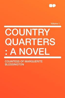 Country Quarters: A Novel Volume 1 - Blessington, Countess Of Marguerite