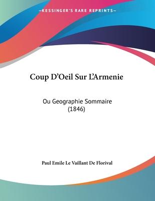 Coup D'Oeil Sur L'Armenie: Ou Geographie Sommaire (1846) - De Florival, Paul Emile Le Vaillant