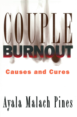 Couple Burnout: Causes and Cures - Pines, Ayala Malach