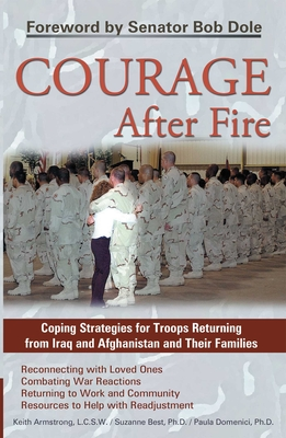 Courage After Fire: Coping Strategies for Troops Returning from Iraq and Afghanistan and Their Families - Center for Women Policy Studies, and Best, Suzanne, PhD, and Domenici, Paula, PhD