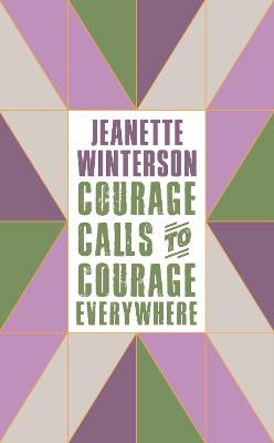 Courage Calls to Courage Everywhere - Winterson, Jeanette, and Pankhurst, Emmeline (Contributions by)