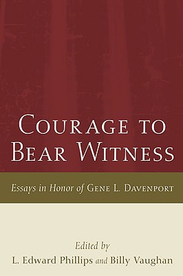 Courage to Bear Witness: Essays in Honor of Gene L. Davenport - Phillips, L Edward (Editor)