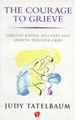 Courage to Grieve - Tatelbaum, Judy
