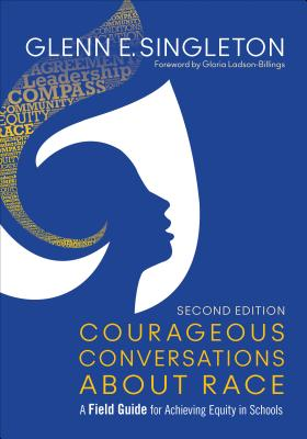 Courageous Conversations about Race: A Field Guide for Achieving Equity in Schools - Singleton, Glenn E, Mr.