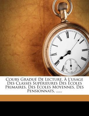 Cours Gradue de Lecture, A L'Usage Des Classes Superieures Des Ecoles Primaires, Des Ecoles Moyennes, Des Pensionnats, ...... - Braun, Thomas