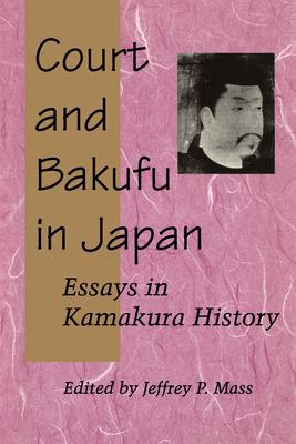 Court and Bakufu in Japan: Essays in Kamakura History - Mass, Jeffrey P (Editor)